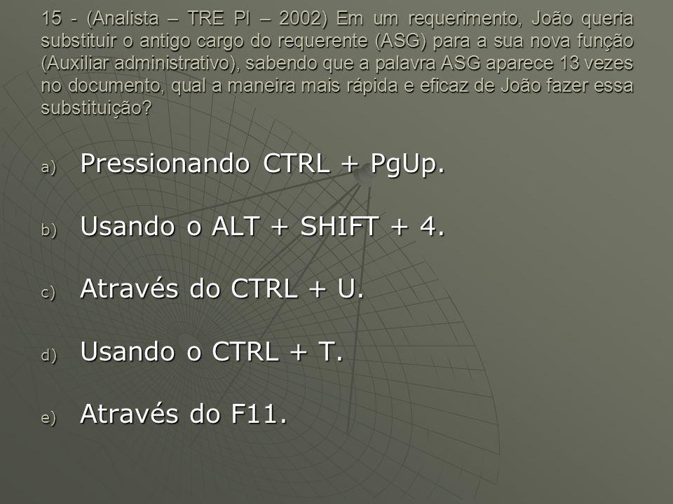 Pressionando CTRL + PgUp. Usando o ALT + SHIFT + 4.