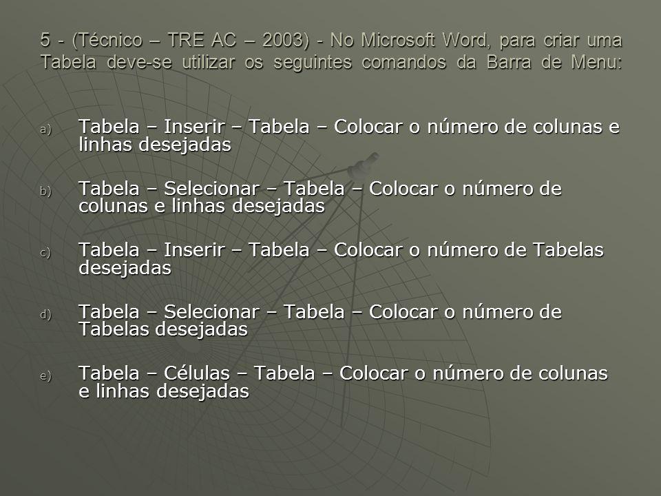 5 - (Técnico – TRE AC – 2003) - No Microsoft Word, para criar uma Tabela deve-se utilizar os seguintes comandos da Barra de Menu: