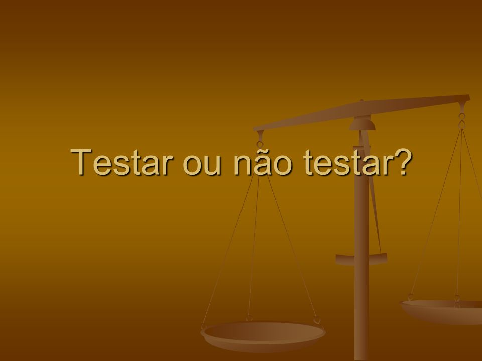 Testar ou não testar