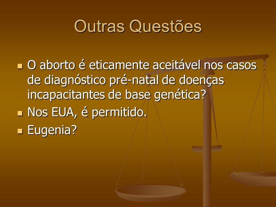 Outras Questões O aborto é eticamente aceitável nos casos de diagnóstico pré-natal de doenças incapacitantes de base genética