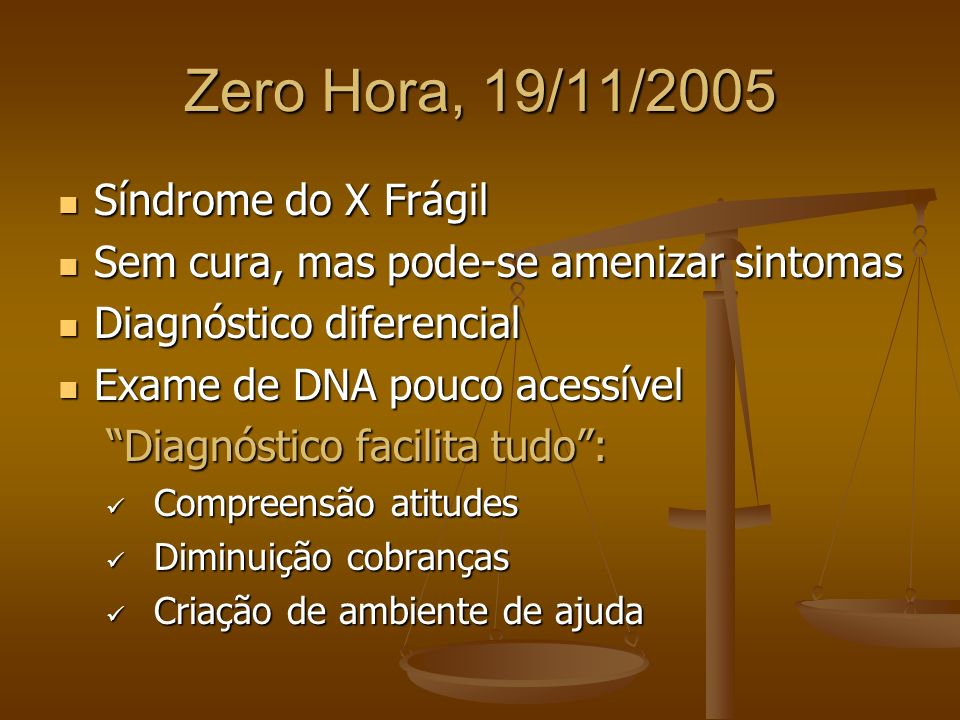 Zero Hora, 19/11/2005 Síndrome do X Frágil