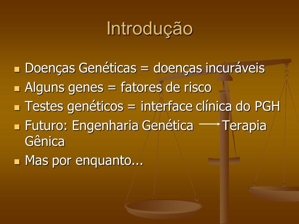 Introdução Doenças Genéticas = doenças incuráveis