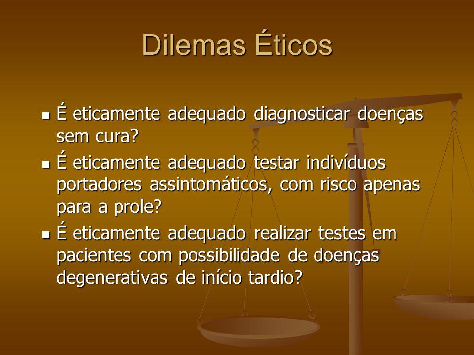 Dilemas Éticos É eticamente adequado diagnosticar doenças sem cura