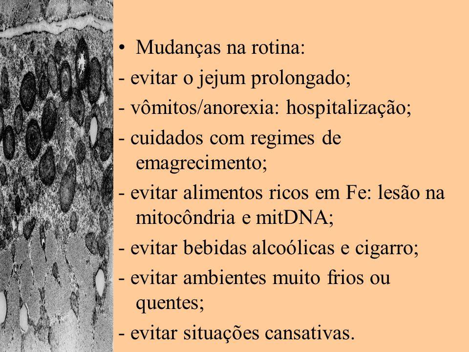 Mudanças na rotina: - evitar o jejum prolongado; - vômitos/anorexia: hospitalização; - cuidados com regimes de emagrecimento;