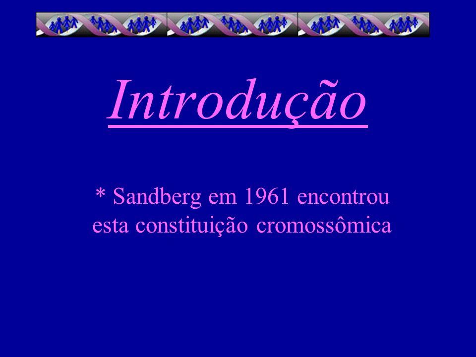 * Sandberg em 1961 encontrou esta constituição cromossômica
