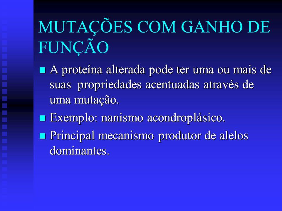 MUTAÇÕES COM GANHO DE FUNÇÃO