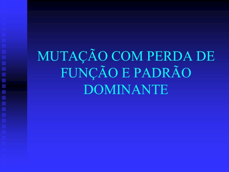 MUTAÇÃO COM PERDA DE FUNÇÃO E PADRÃO DOMINANTE