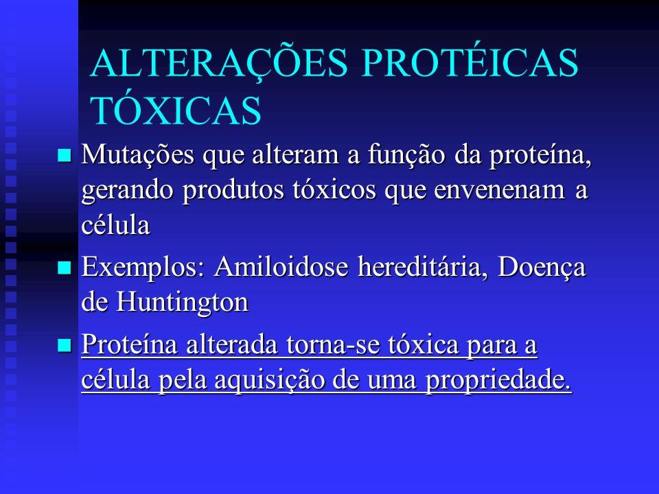 ALTERAÇÕES PROTÉICAS TÓXICAS