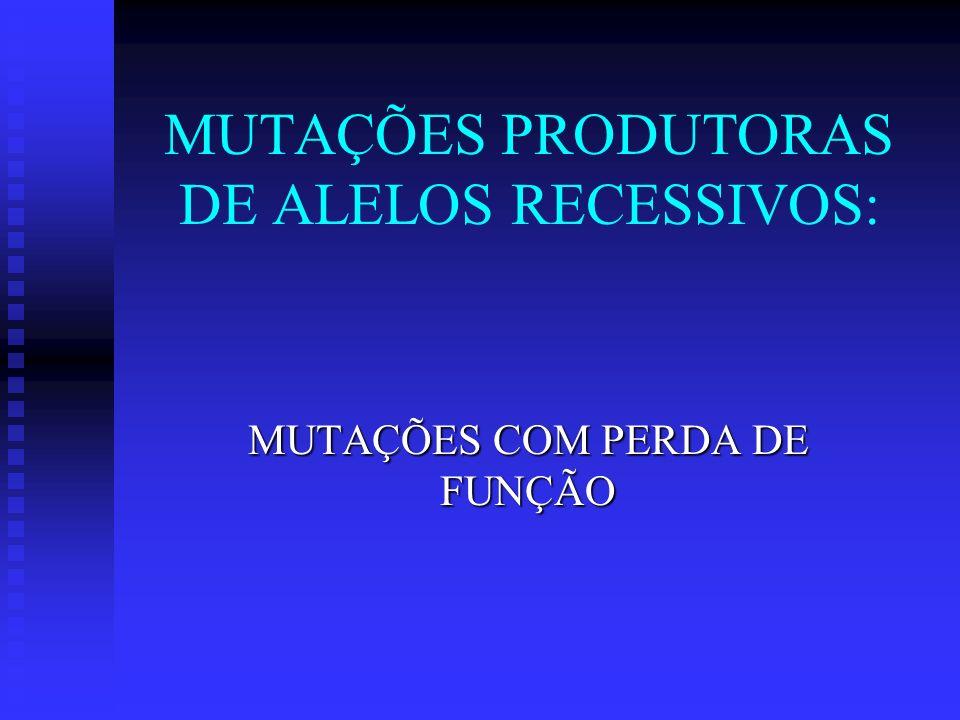 MUTAÇÕES PRODUTORAS DE ALELOS RECESSIVOS: