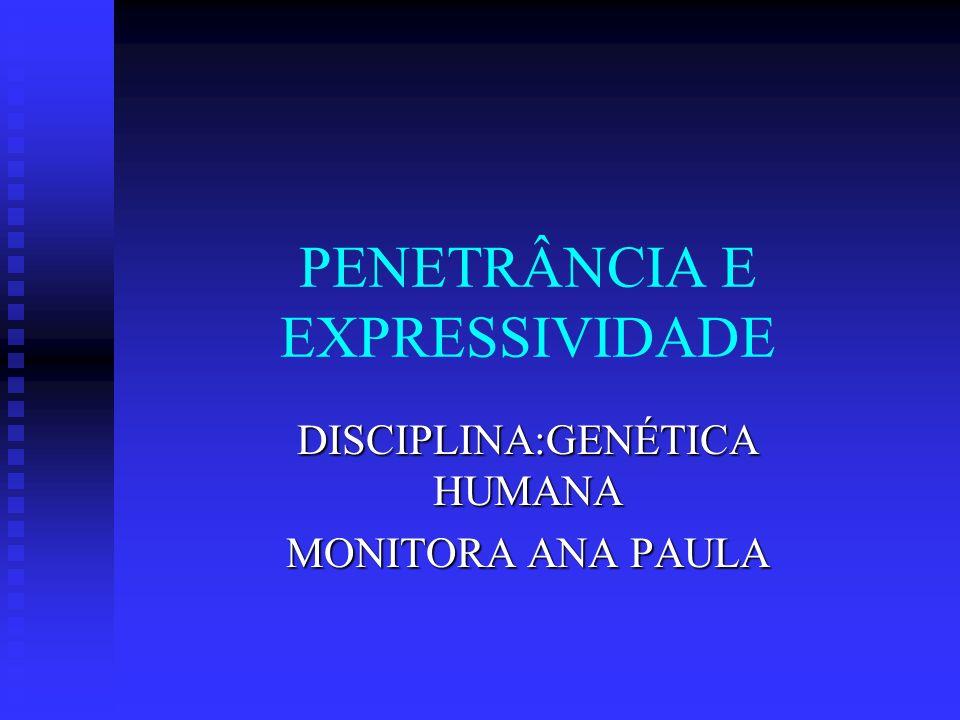 PENETRÂNCIA E EXPRESSIVIDADE