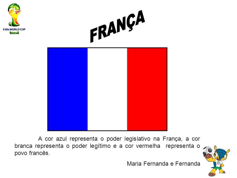 FRANÇA A cor azul representa o poder legislativo na França, a cor branca representa o poder legítimo e a cor vermelha representa o povo francês.