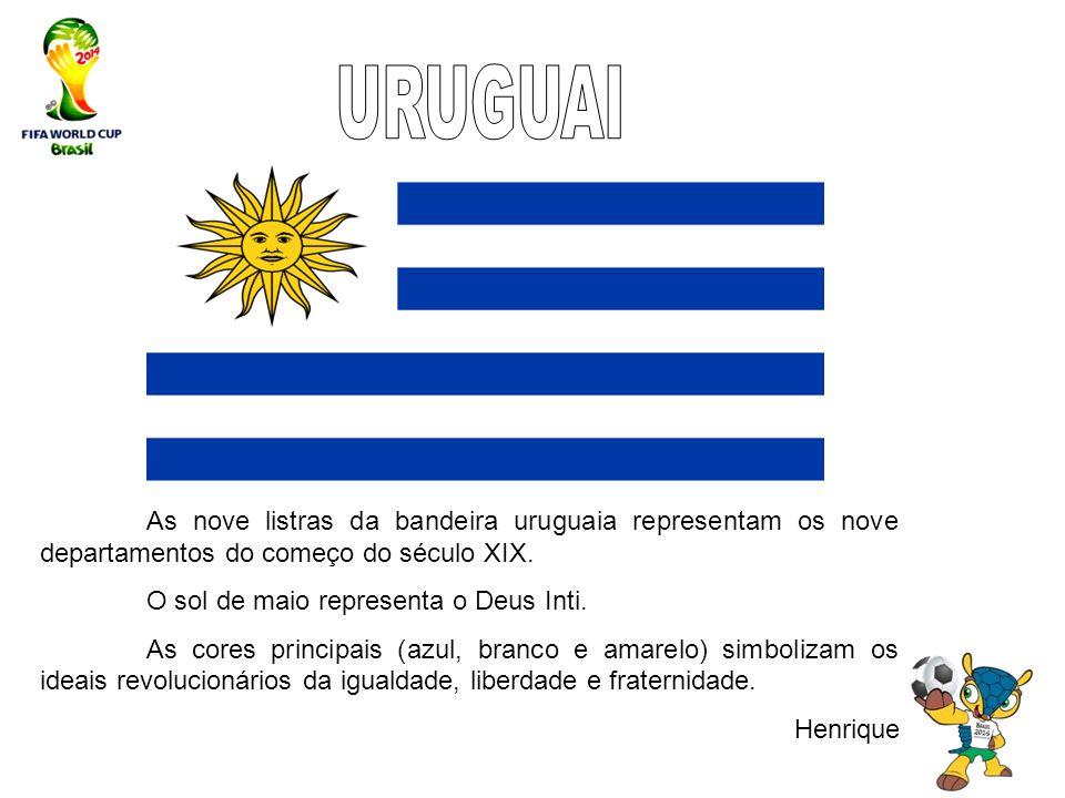 URUGUAI As nove listras da bandeira uruguaia representam os nove departamentos do começo do século XIX.