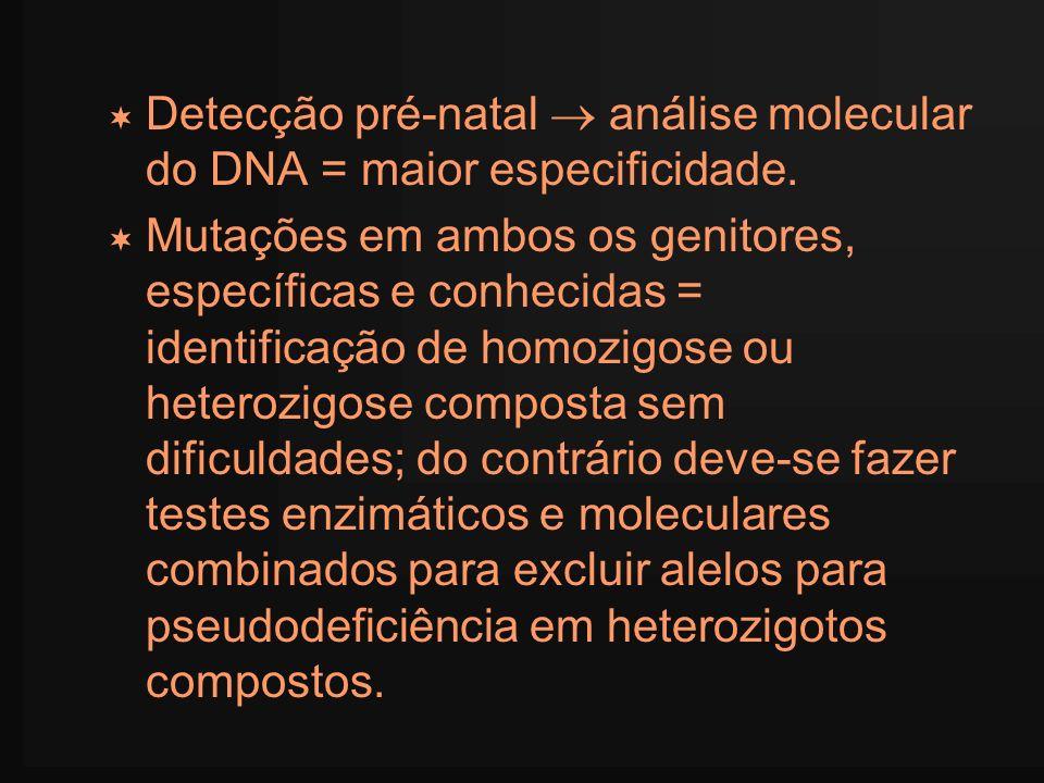 Detecção pré-natal  análise molecular do DNA = maior especificidade.