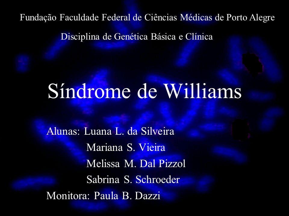 Síndrome de Williams Alunas: Luana L. da Silveira Mariana S. Vieira