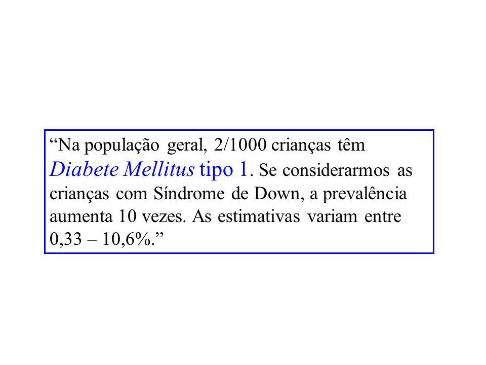 Na população geral, 2/1000 crianças têm Diabete Mellitus tipo 1
