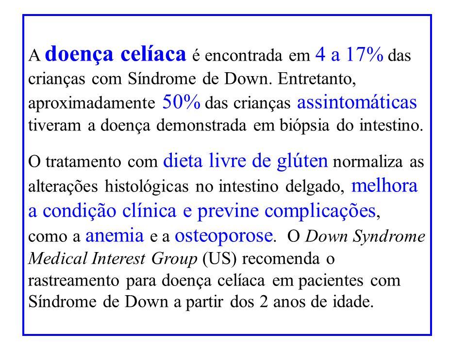 A doença celíaca é encontrada em 4 a 17% das crianças com Síndrome de Down. Entretanto, aproximadamente 50% das crianças assintomáticas tiveram a doença demonstrada em biópsia do intestino.