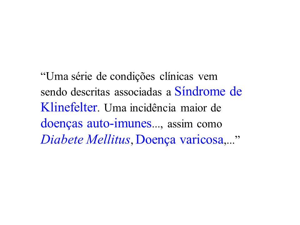 Uma série de condições clínicas vem sendo descritas associadas a Síndrome de Klinefelter.