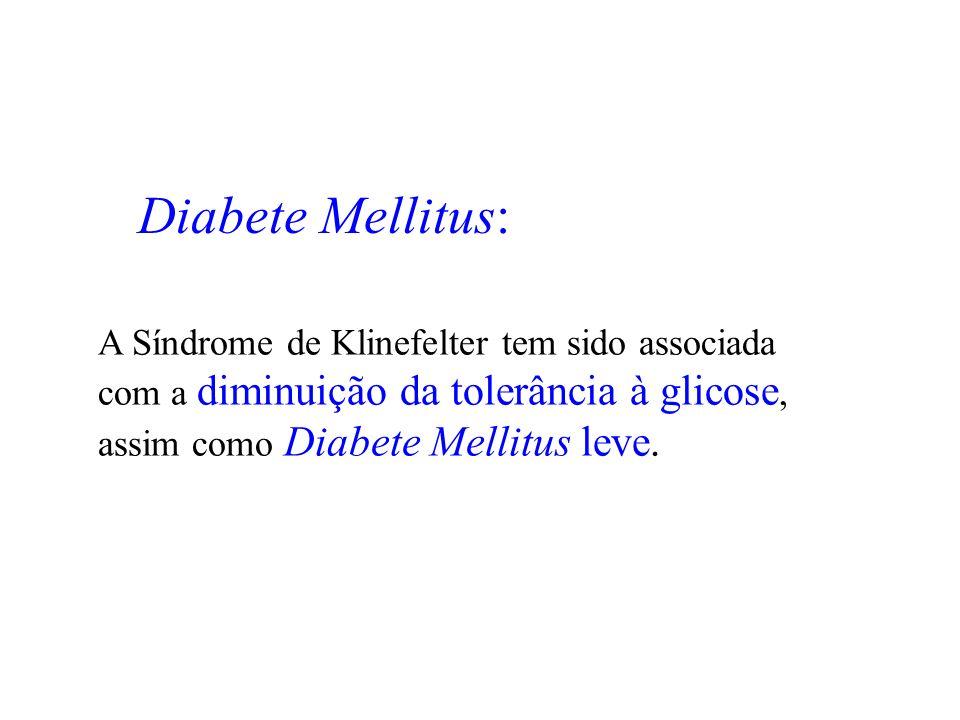 Diabete Mellitus:A Síndrome de Klinefelter tem sido associada com a diminuição da tolerância à glicose, assim como Diabete Mellitus leve.