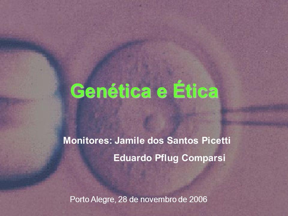 Genética e Ética Monitores: Jamile dos Santos Picetti