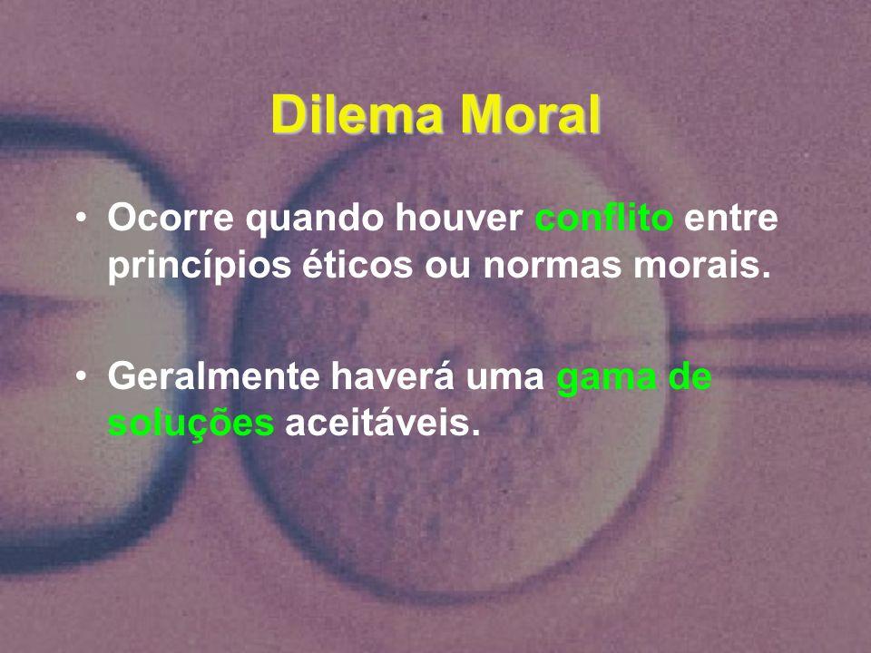 Dilema Moral Ocorre quando houver conflito entre princípios éticos ou normas morais.