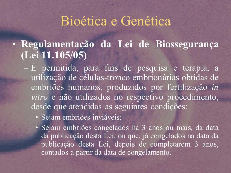 Bioética e Genética Regulamentação da Lei de Biossegurança (Lei 11.105/05)