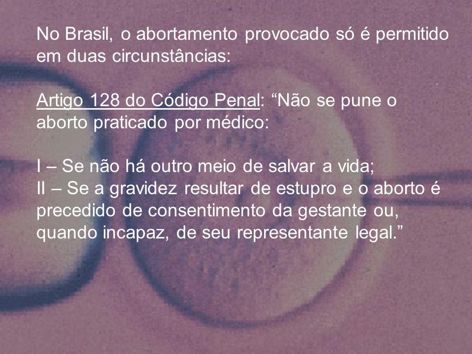 No Brasil, o abortamento provocado só é permitido em duas circunstâncias: