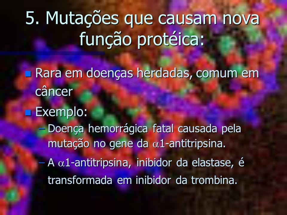 5. Mutações que causam nova função protéica: