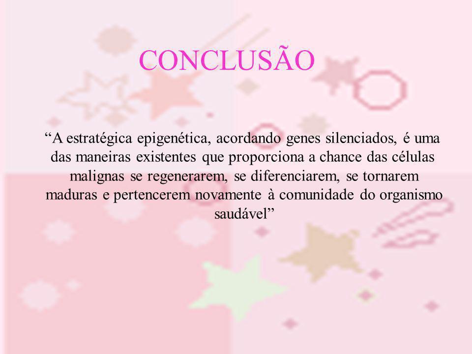 CONCLUSÃO A estratégica epigenética, acordando genes silenciados, é uma. das maneiras existentes que proporciona a chance das células.