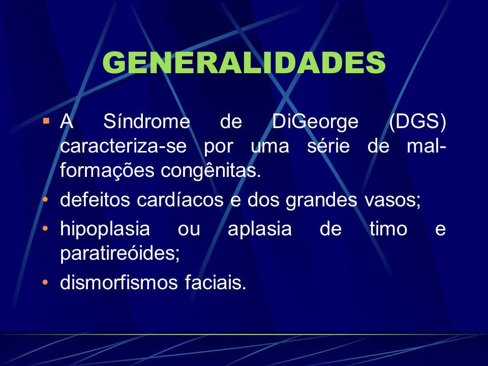 GENERALIDADESA Síndrome de DiGeorge (DGS) caracteriza-se por uma série de mal-formações congênitas.