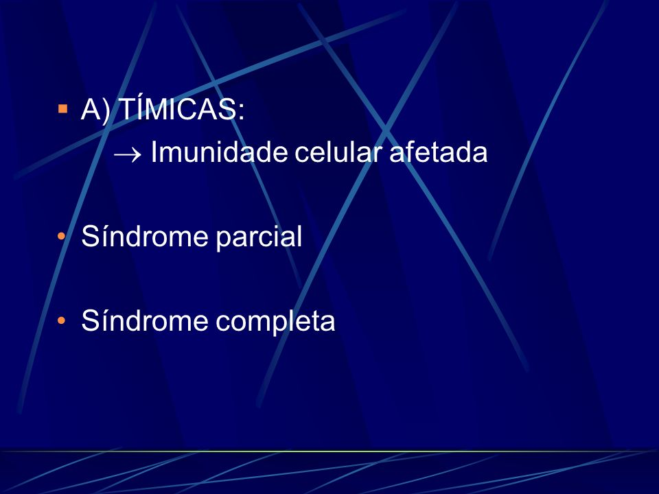 A) TÍMICAS:  Imunidade celular afetada Síndrome parcial Síndrome completa