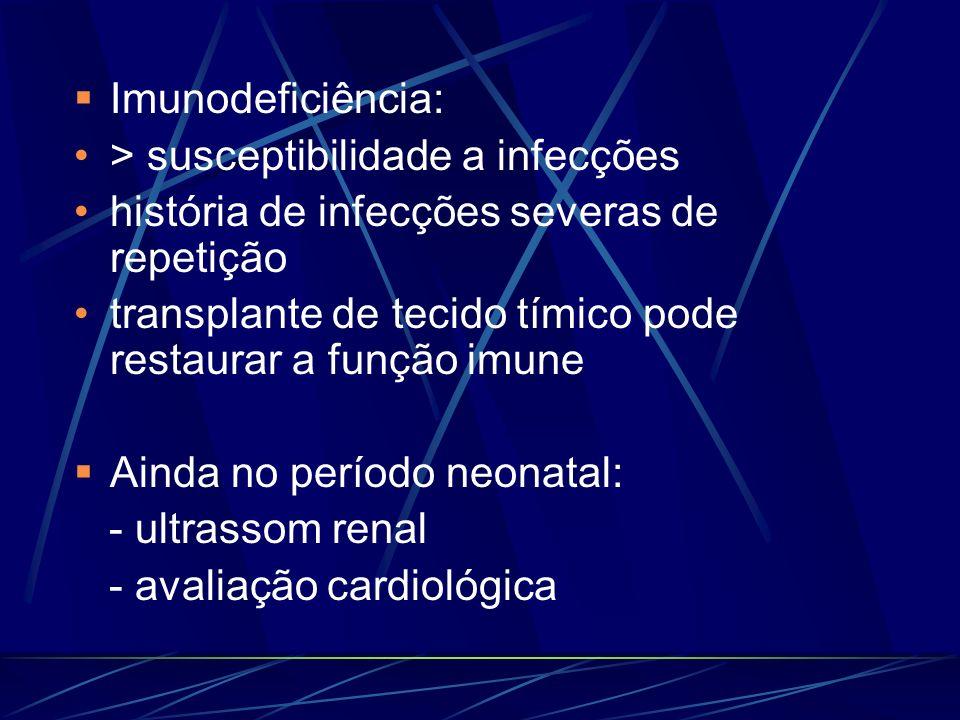 Imunodeficiência: > susceptibilidade a infecções. história de infecções severas de repetição.