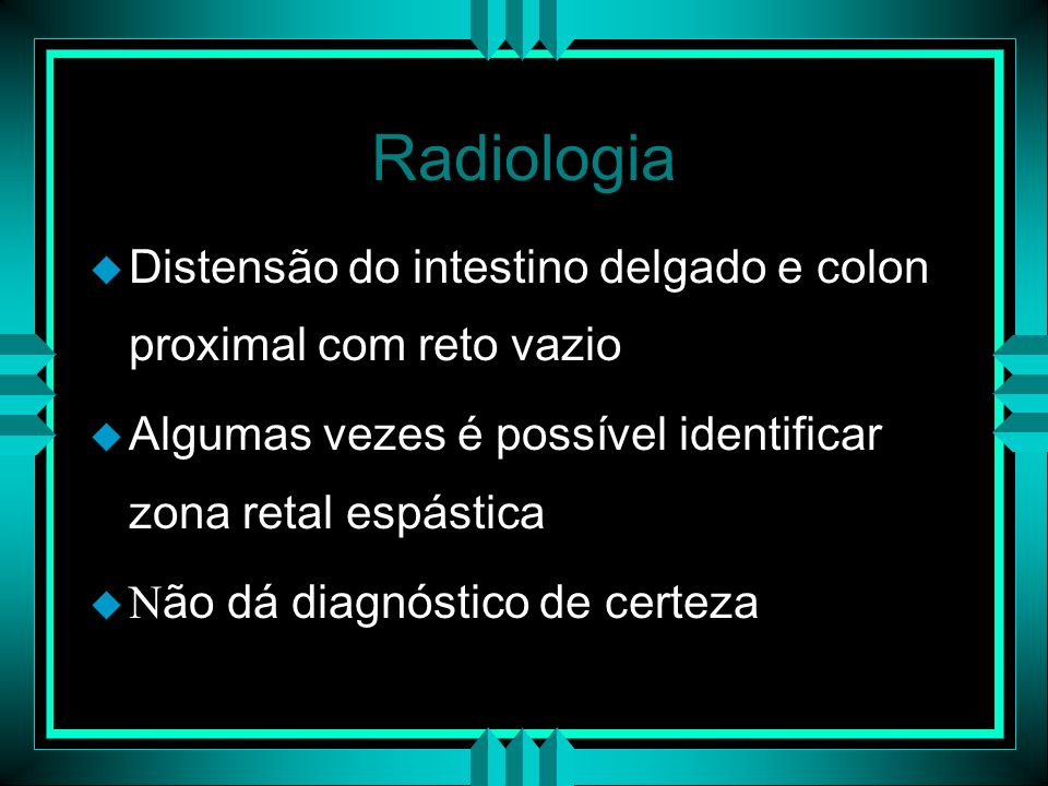 Radiologia Distensão do intestino delgado e colon proximal com reto vazio Algumas vezes é possível identificar zona retal espástica.