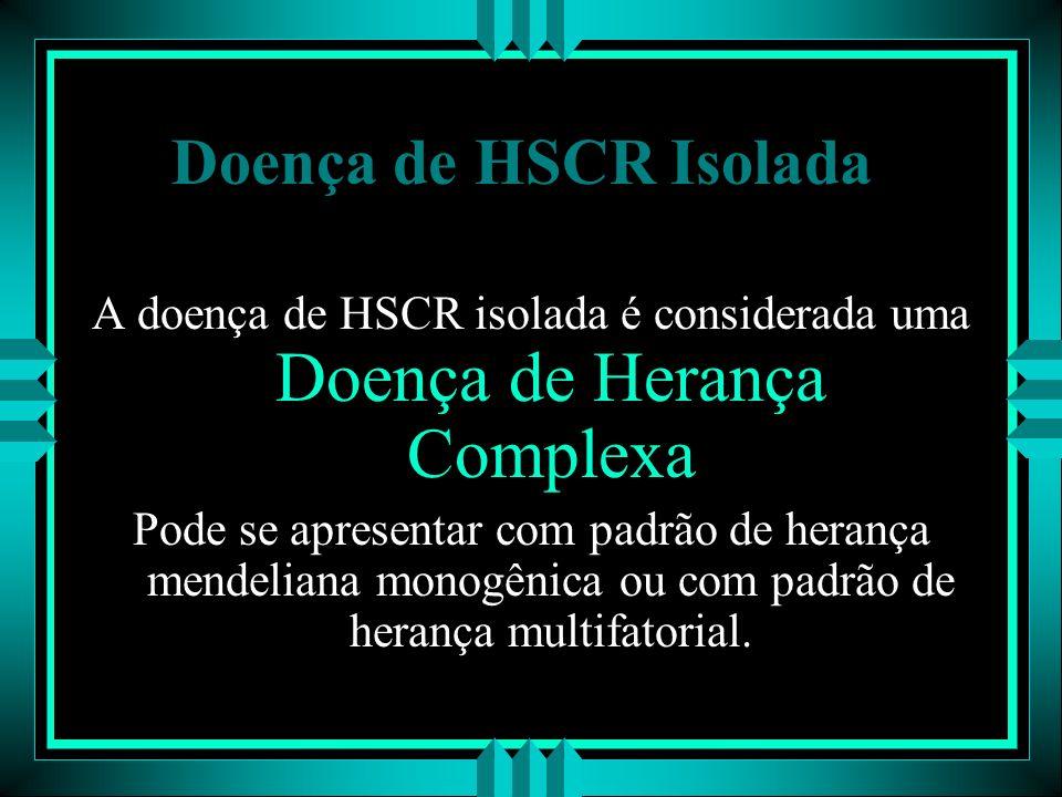 A doença de HSCR isolada é considerada uma Doença de Herança Complexa