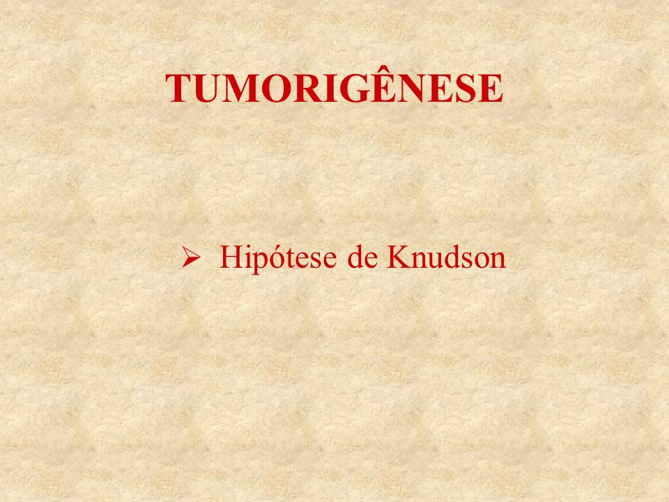 TUMORIGÊNESE Hipótese de Knudson