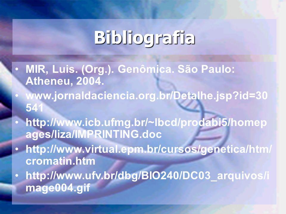 Bibliografia MIR, Luis. (Org.). Genômica. São Paulo: Atheneu, 2004.