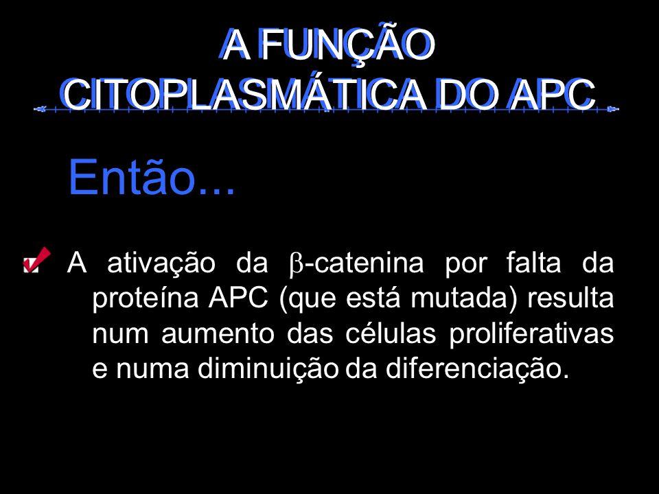 Então... A FUNÇÃO CITOPLASMÁTICA DO APC A FUNÇÃO CITOPLASMÁTICA DO APC