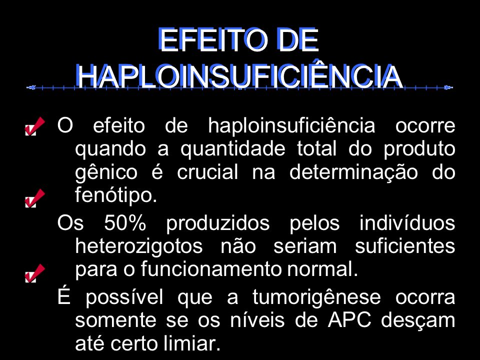 EFEITO DE HAPLOINSUFICIÊNCIA EFEITO DE HAPLOINSUFICIÊNCIA