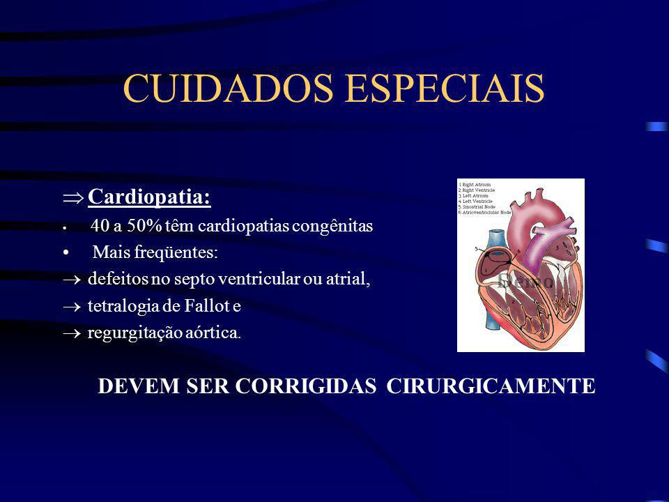 CUIDADOS ESPECIAIS Cardiopatia: DEVEM SER CORRIGIDAS CIRURGICAMENTE