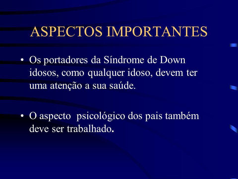 ASPECTOS IMPORTANTES Os portadores da Síndrome de Down idosos, como qualquer idoso, devem ter uma atenção a sua saúde.