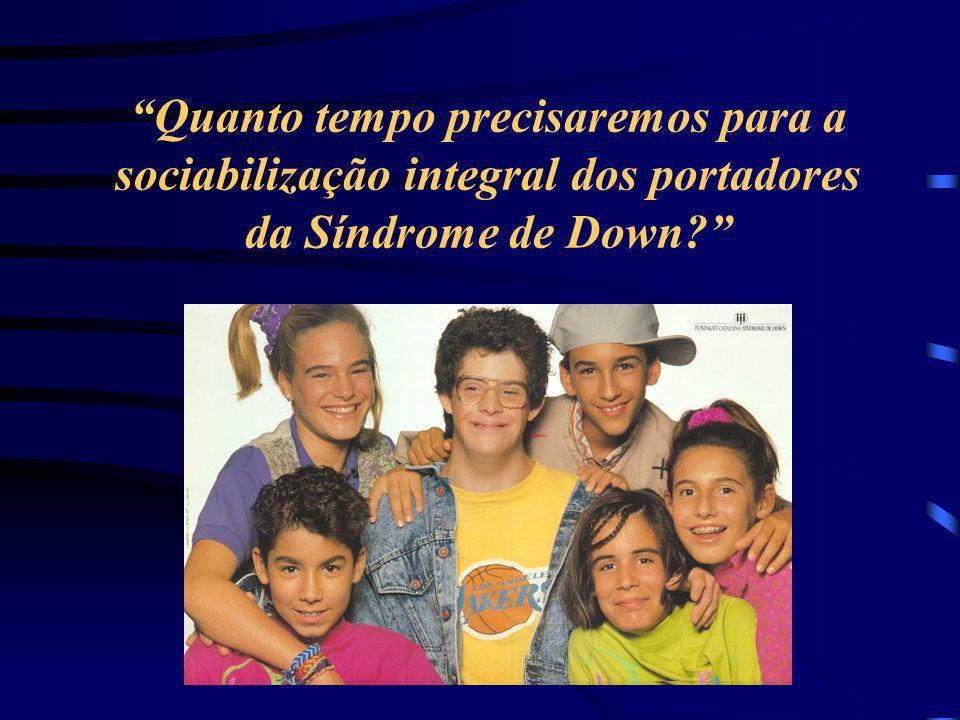 Quanto tempo precisaremos para a sociabilização integral dos portadores da Síndrome de Down