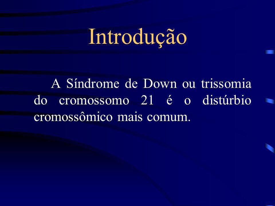 Introdução A Síndrome de Down ou trissomia do cromossomo 21 é o distúrbio cromossômico mais comum.