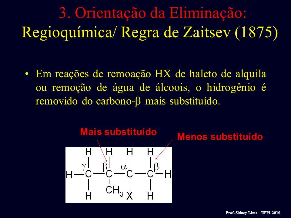 3. Orientação da Eliminação: Regioquímica/ Regra de Zaitsev (1875)