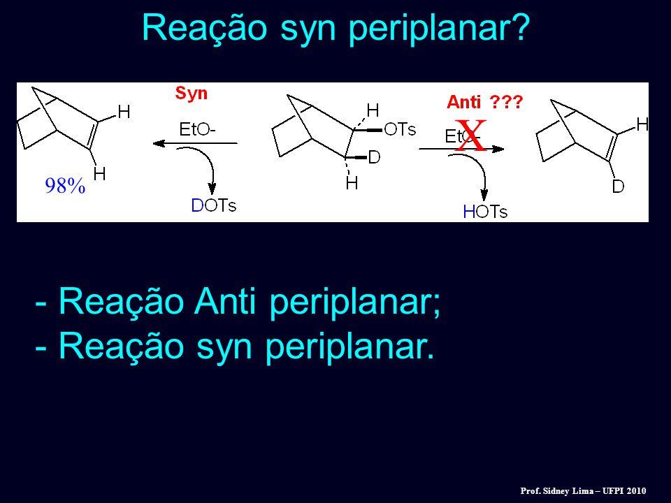 X Reação syn periplanar - Reação Anti periplanar;