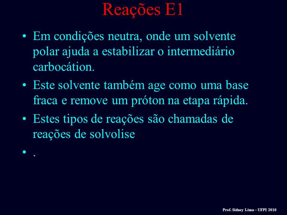 Reações E1 Em condições neutra, onde um solvente polar ajuda a estabilizar o intermediário carbocátion.