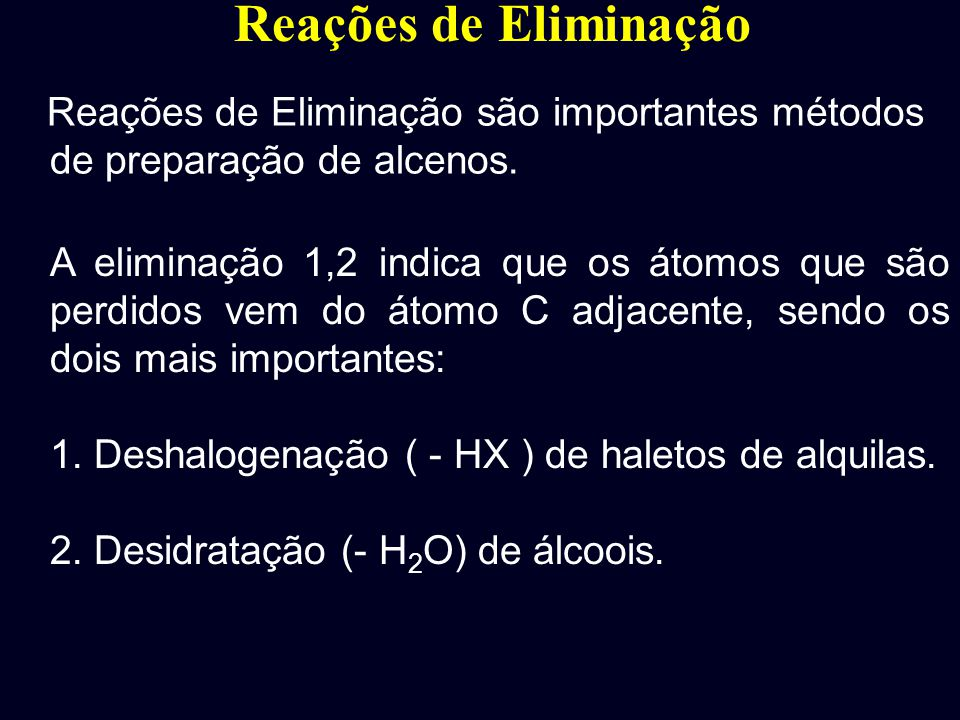 Reações de Eliminação Reações de Eliminação são importantes métodos de preparação de alcenos.