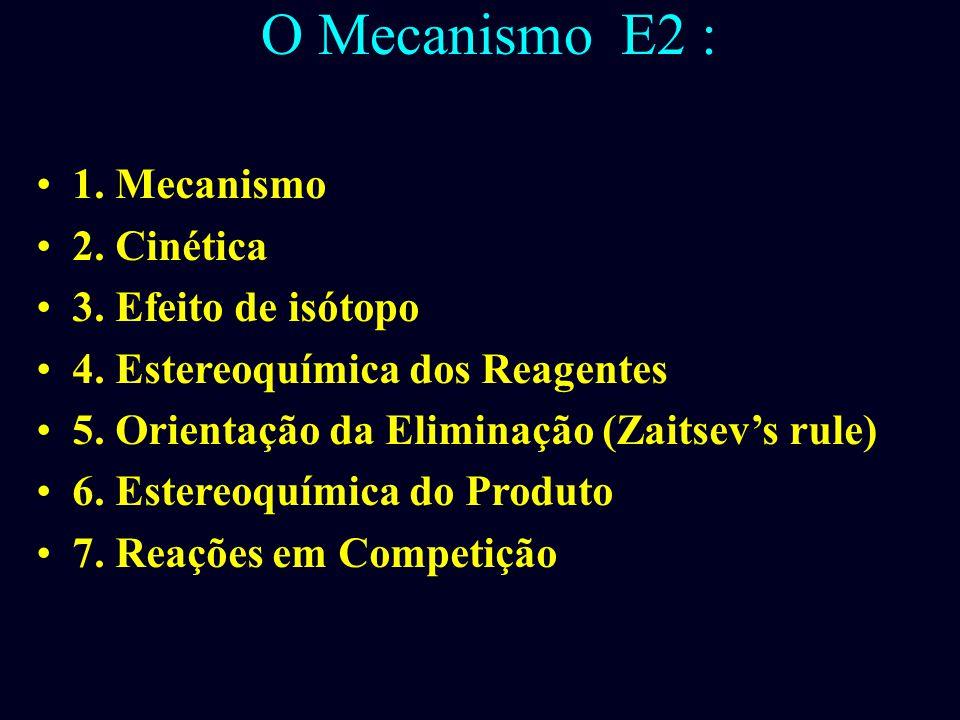 O Mecanismo E2 : 1. Mecanismo 2. Cinética 3. Efeito de isótopo