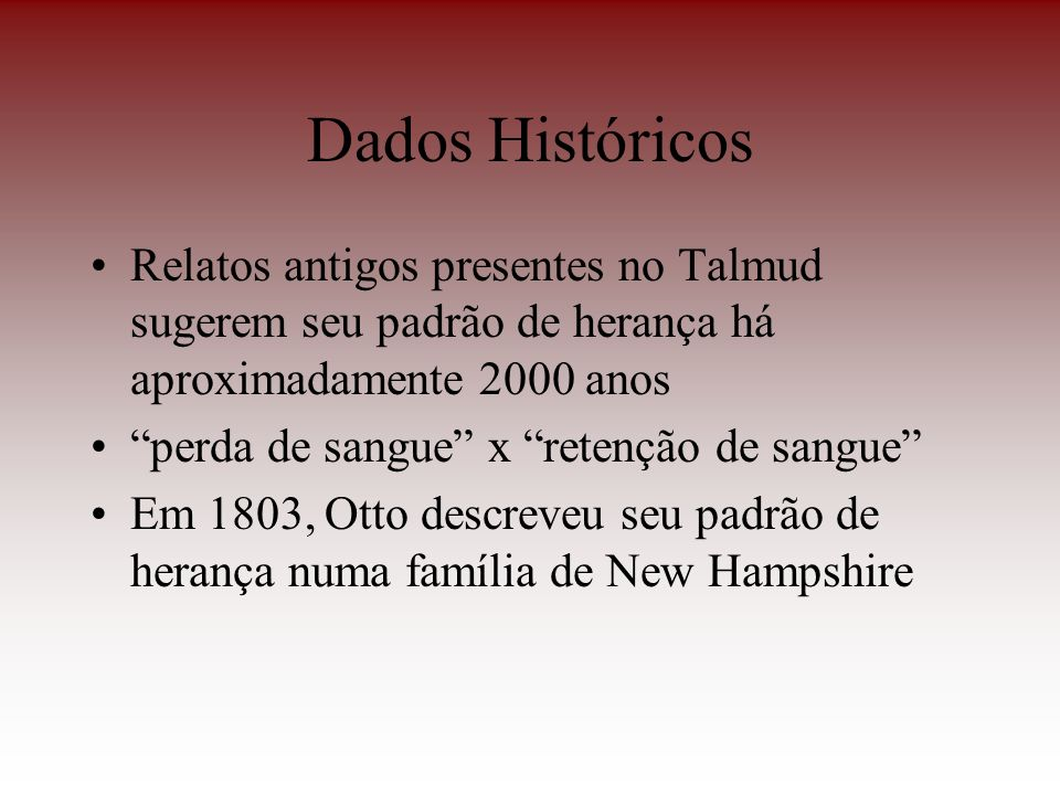 Dados HistóricosRelatos antigos presentes no Talmud sugerem seu padrão de herança há aproximadamente 2000 anos.