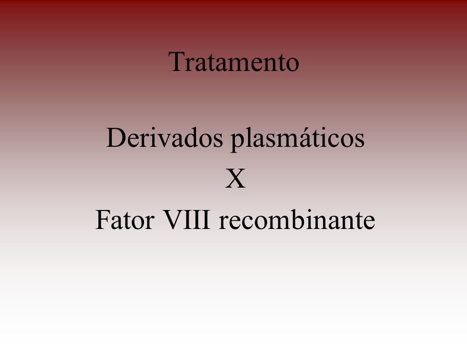 Derivados plasmáticos X Fator VIII recombinante