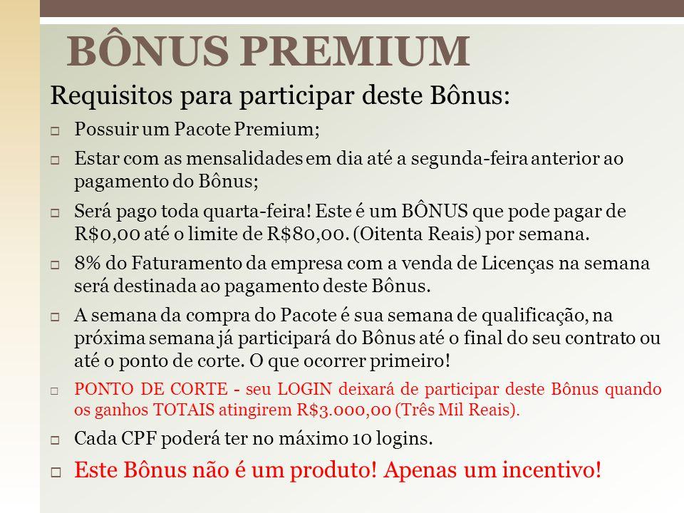 BÔNUS PREMIUM Requisitos para participar deste Bônus:
