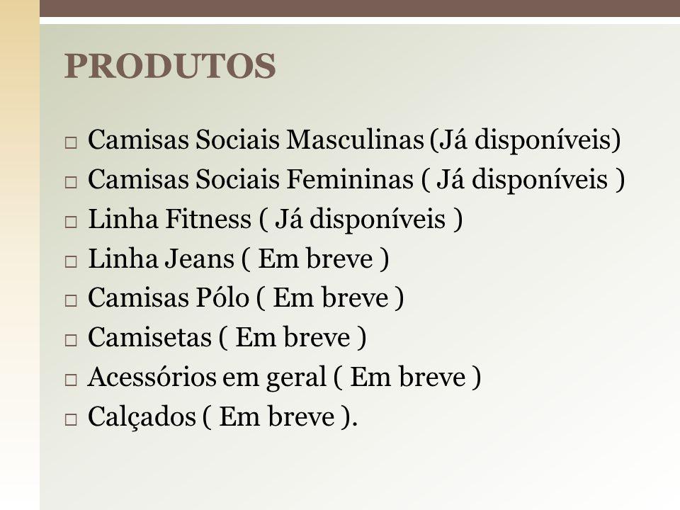 PRODUTOS Camisas Sociais Masculinas (Já disponíveis)